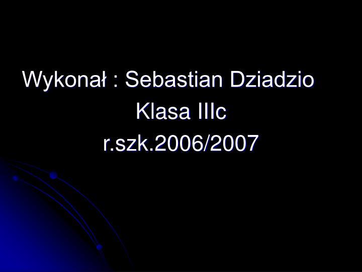 Wykonał : Sebastian Dziadzio