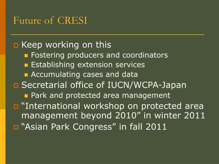 Future of CRESI