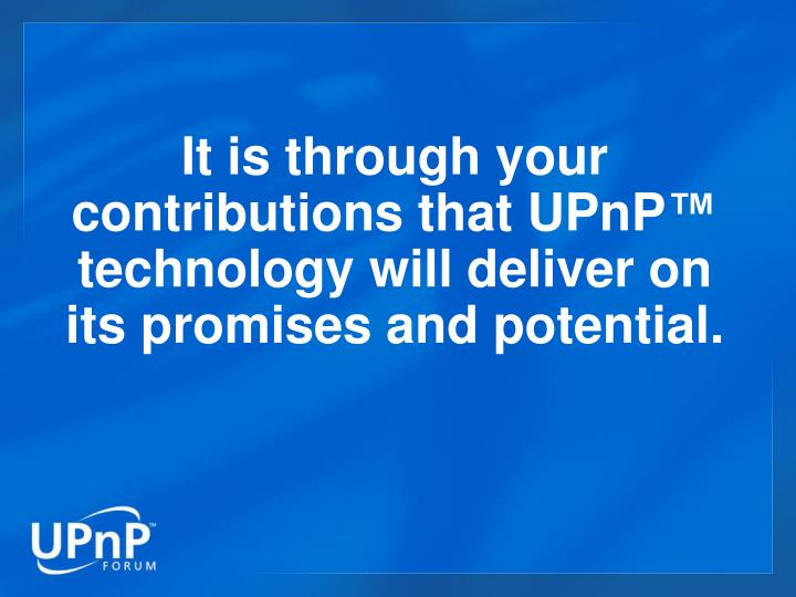 It is through your contributions that UPnP