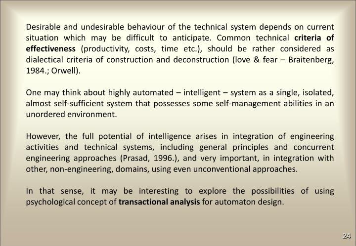 Desirable and undesirable behaviour of the technical system depends on current situation which may be difficult to anticipate. Common technical