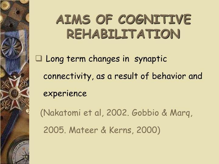 AIMS OF COGNITIVE REHABILITATION