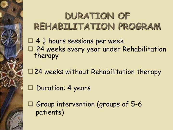 DURATION OF REHABILITATION PROGRAM