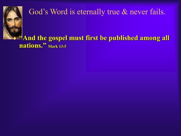 God's Word is eternally true & never fails.