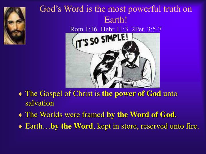 God's Word is the most powerful truth on Earth!