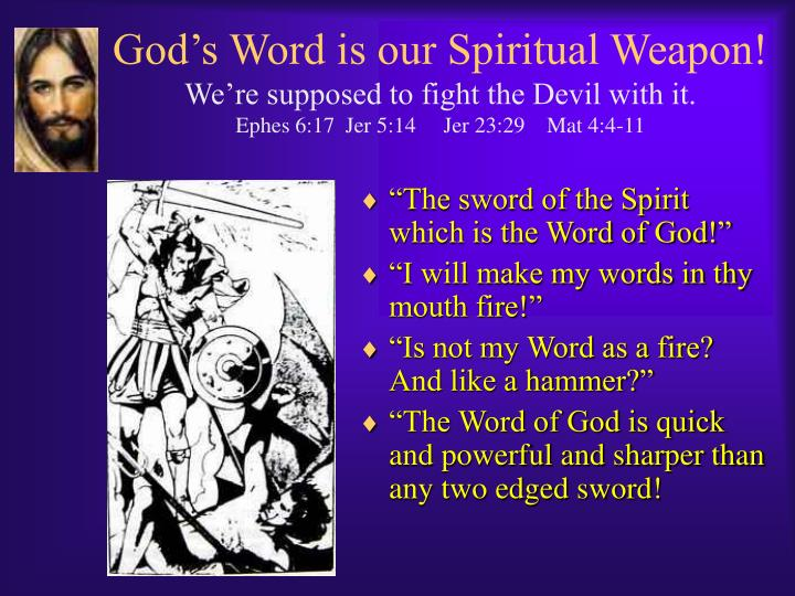 God's Word is our Spiritual Weapon!