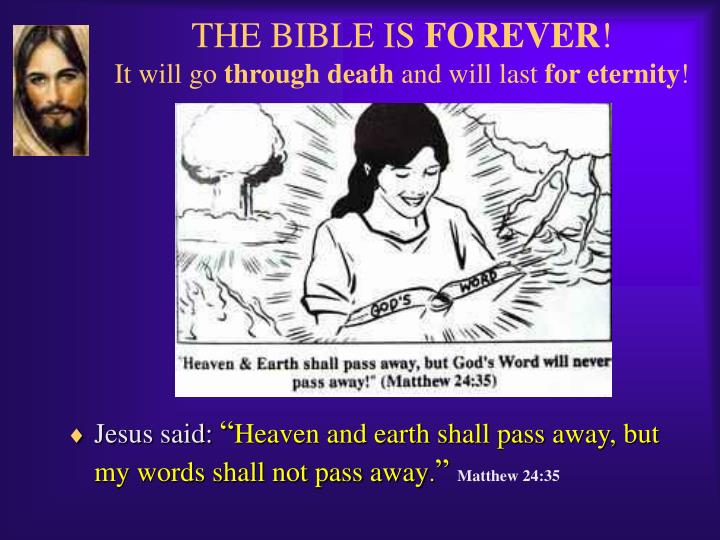 The bible is forever it will go through death and will last for eternity