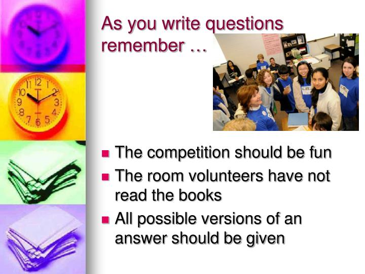 As you write questions remember …