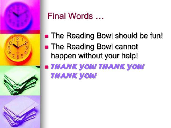 Final Words …