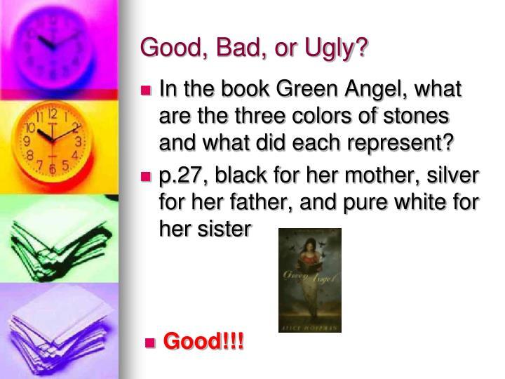 Good, Bad, or Ugly?