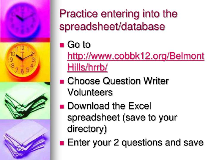 Practice entering into the spreadsheet/database