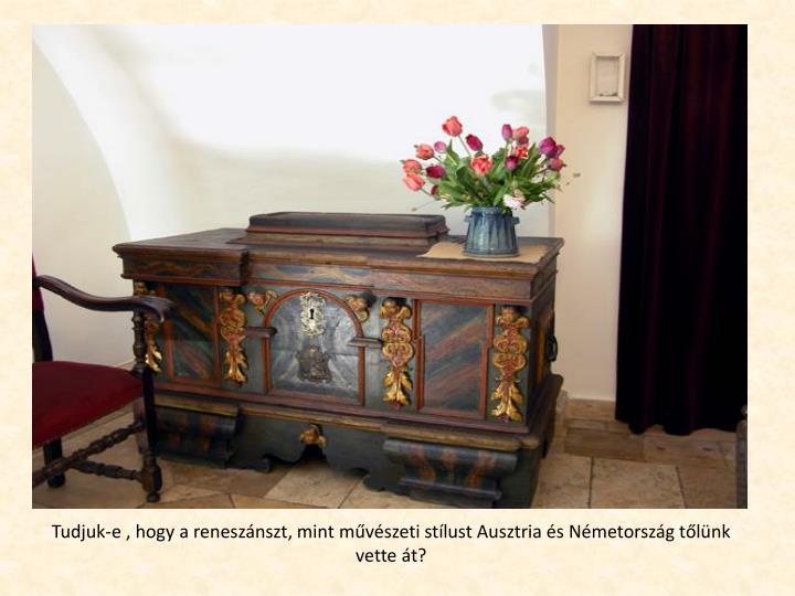 Tudjuk-e , hogy a renesznszt, mint mvszeti stlust Ausztria s Nmetorszg tlnk vette t?