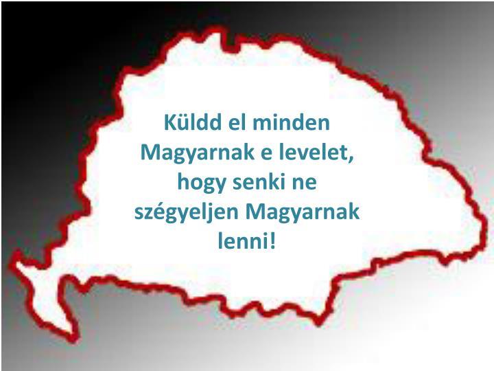 Kldd el minden Magyarnak e levelet, hogy senki ne