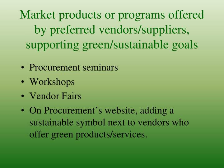 Market products or programs offered by preferred vendors/suppliers, supporting green/sustainable goals