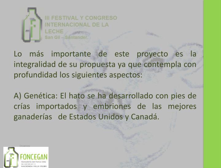 Lo más importante de este proyecto es la integralidad de su propuesta ya que contempla con profundidad los siguientes aspectos: