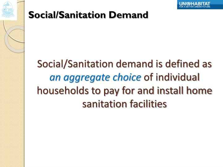 Social/Sanitation demand is defined as