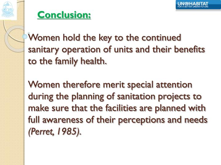 Women hold the key to the continued sanitary operation of units and their benefits to the family health.