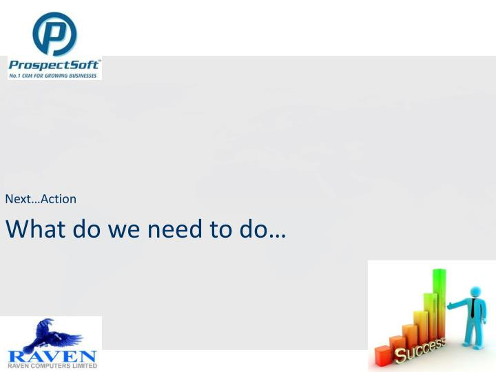 What do we need to do…