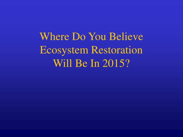 Where Do You Believe Ecosystem Restoration
