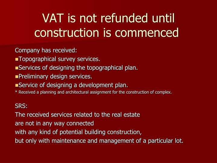 VAT is not refunded until construction is commenced