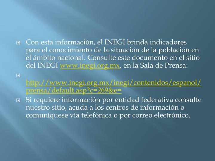 Con esta informacin, el INEGI brinda indicadores para el conocimiento de la situacin de la poblacin en el mbito nacional. Consulte este documento en el sitio del INEGI