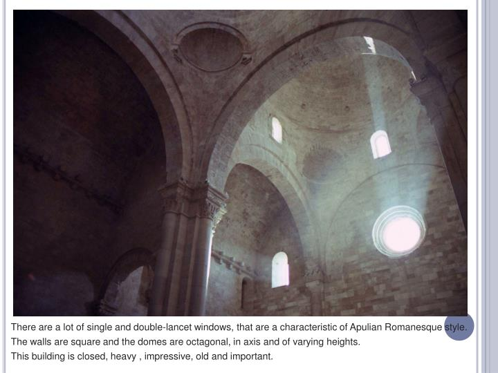 There are a lot of single and double-lancet windows, that are a characteristic of Apulian Romanesque style.