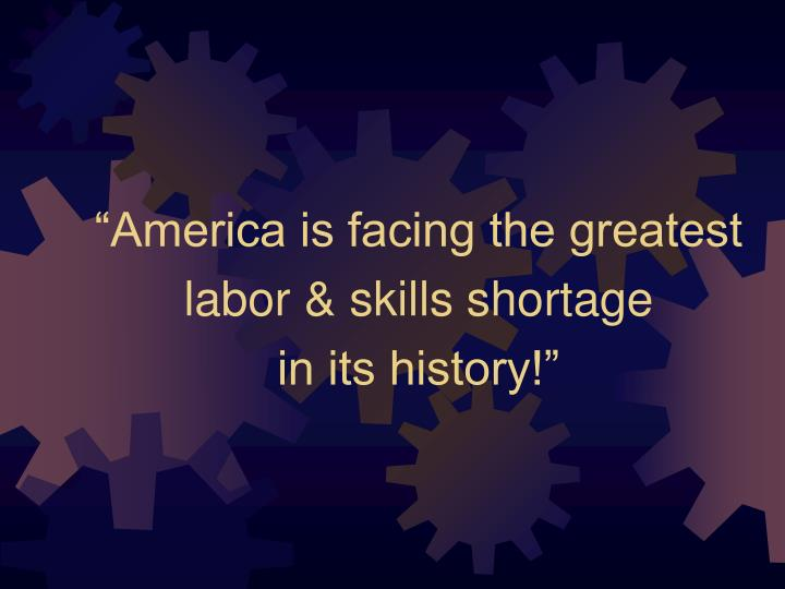 """America is facing the greatest labor & skills shortage"