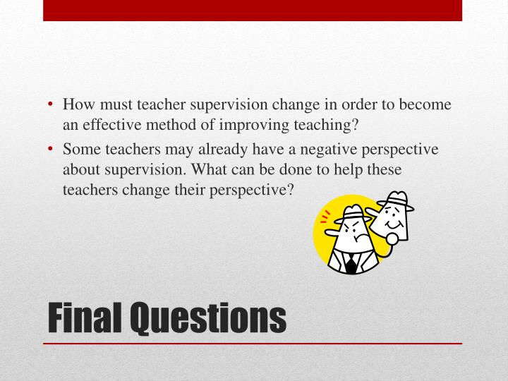 How must teacher supervision change in order to become an effective method of improving teaching?