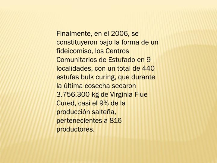 Finalmente, en el 2006, se constituyeron bajo la forma de un fideicomiso, los Centros Comunitarios de Estufado en 9 localidades, con un total de 440 estufas