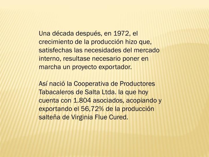 Una dcada despus, en 1972, el crecimiento de la produccin hizo que, satisfechas las necesidades del mercado interno, resultase necesario poner en marcha un proyecto exportador.
