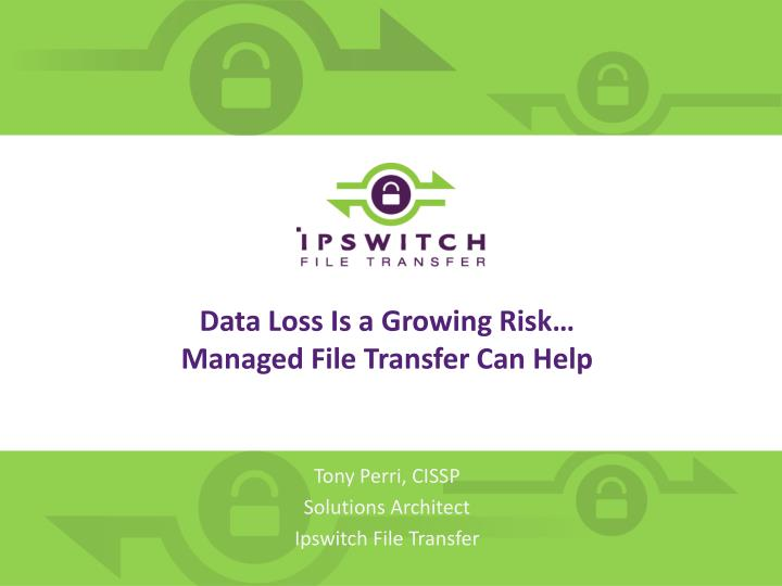 Data loss is a growing risk managed file transfer can help