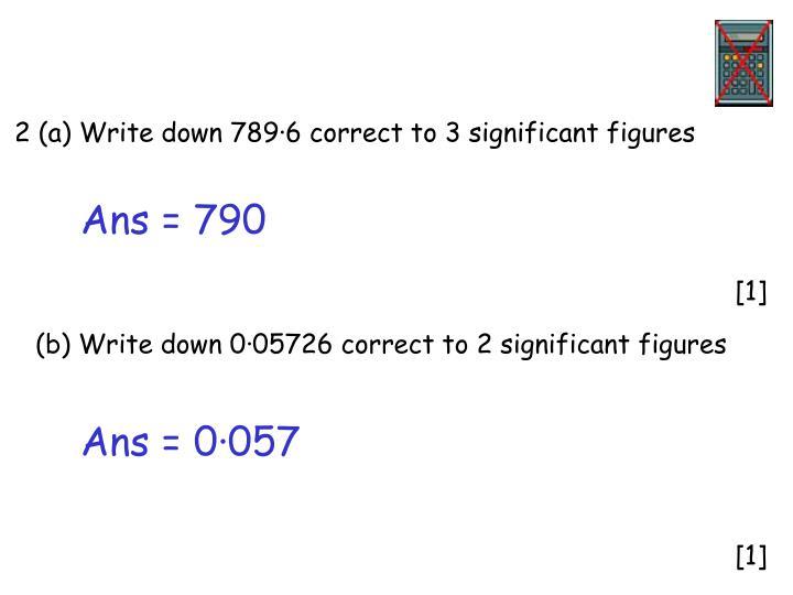 2 (a) Write down 789·6