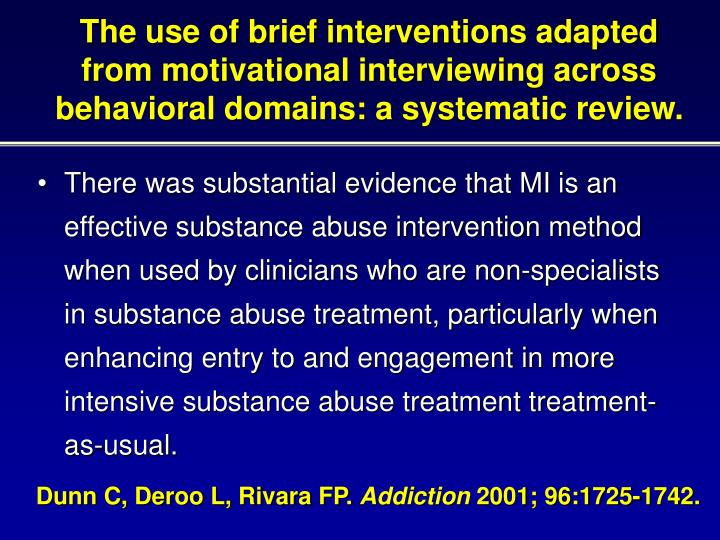 The use of brief interventions adapted from motivational interviewing across behavioral domains: a systematic review.