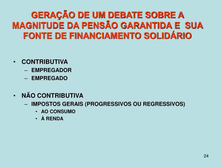 GERAÇÃO DE UM DEBATE SOBRE A  MAGNITUDE DA PENSÃO GARANTIDA E  SUA FONTE DE FINANCIAMENTO SOLIDÁRIO