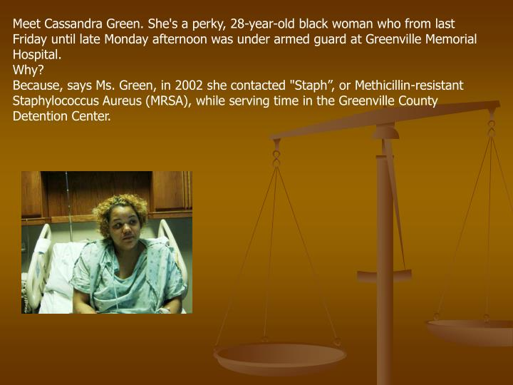 Meet Cassandra Green. She's a perky, 28-year-old black woman who from last Friday until late Monday ...