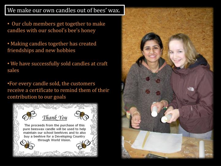 We make our own candles out of bees' wax.
