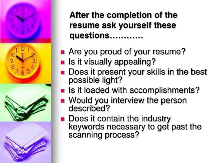 After the completion of the resume ask yourself these questions…………