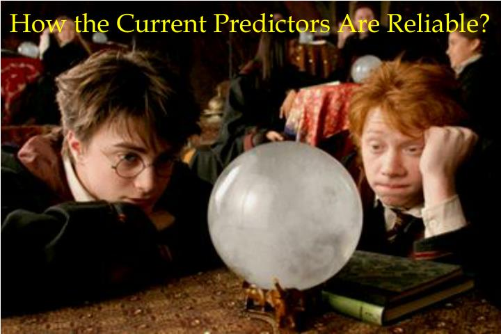 How the Current Predictors Are Reliable?