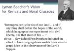 lyman beecher s vision for revivals and moral crusades1