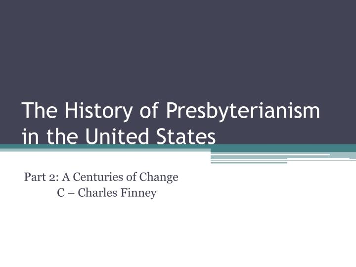 The history of presbyterianism in the united states