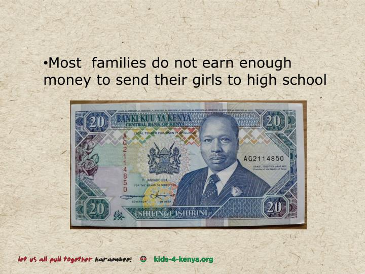 Most  families do not earn enough money to send their girls to high school