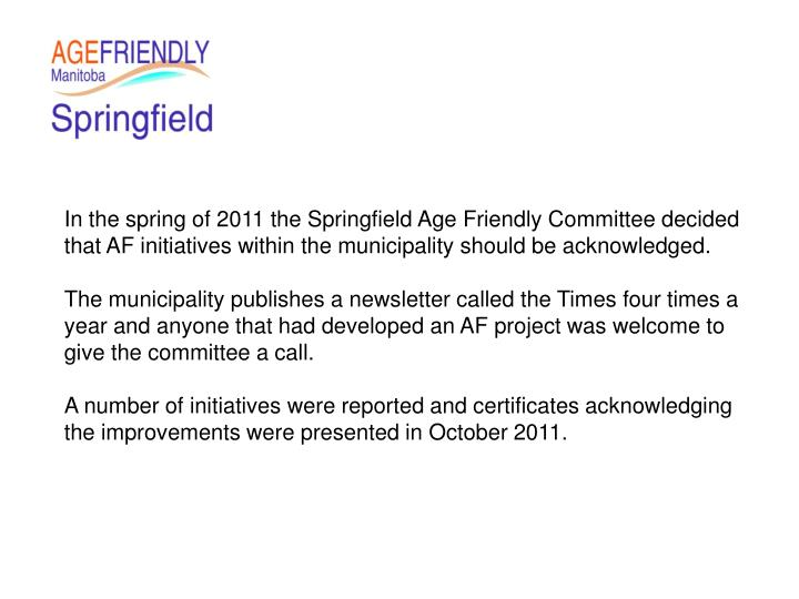 In the spring of 2011 the Springfield Age Friendly Committee decided that AF initiatives within the municipality should be acknowledged.