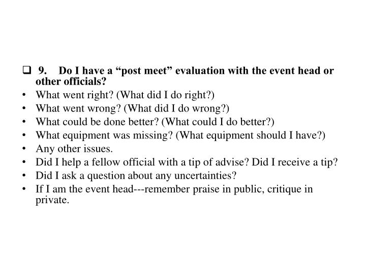 "9.Do I have a ""post meet"" evaluation with the event head or other officials?"