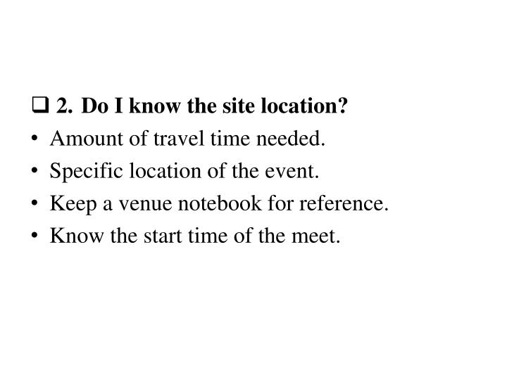 2.Do I know the site location?