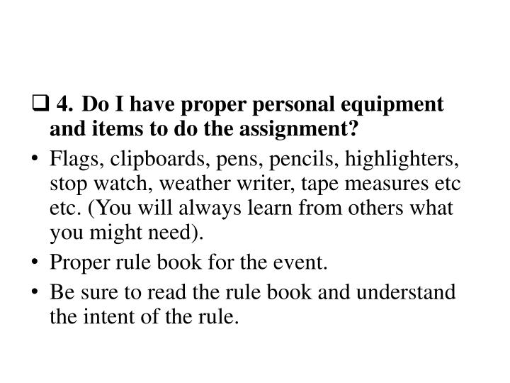 4.Do I have proper personal equipment and items to do the assignment?