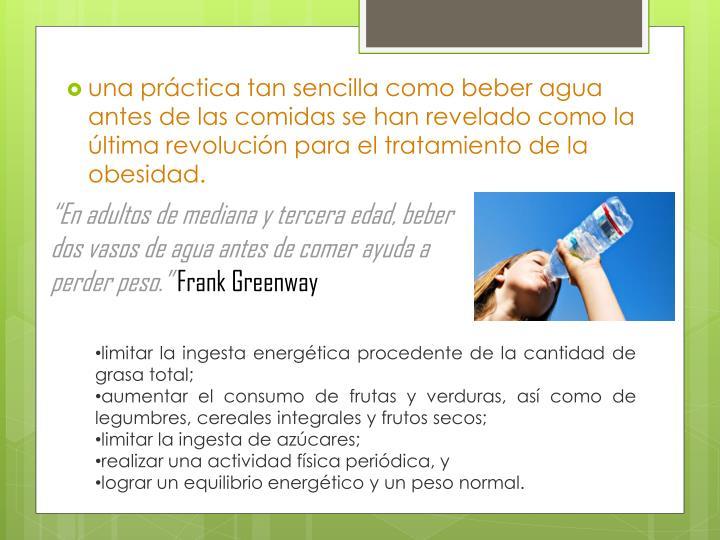 una práctica tan sencilla como beber agua antes de las comidas se han revelado como la última revolución para el tratamiento de la obesidad.
