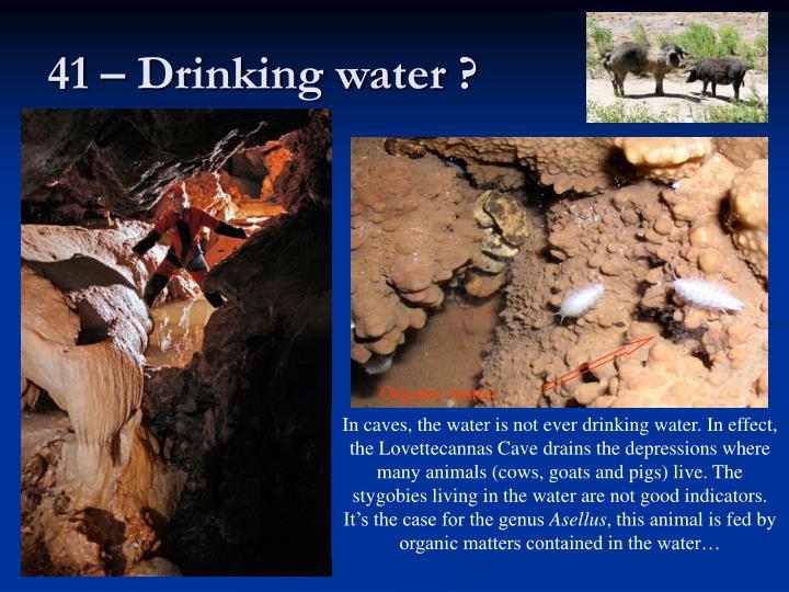 41 – Drinking water ?