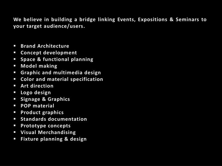 We believe in building a bridge linking Events, Expositions & Seminars to your target audience/users.