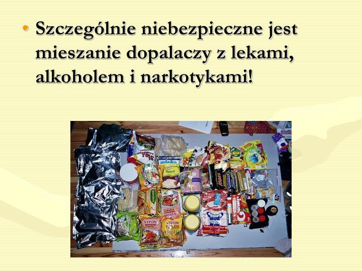 Szczególnie niebezpieczne jest mieszanie dopalaczy z lekami, alkoholem i narkotykami!
