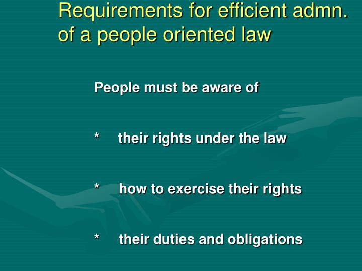 Requirements for efficient admn. of a people oriented law