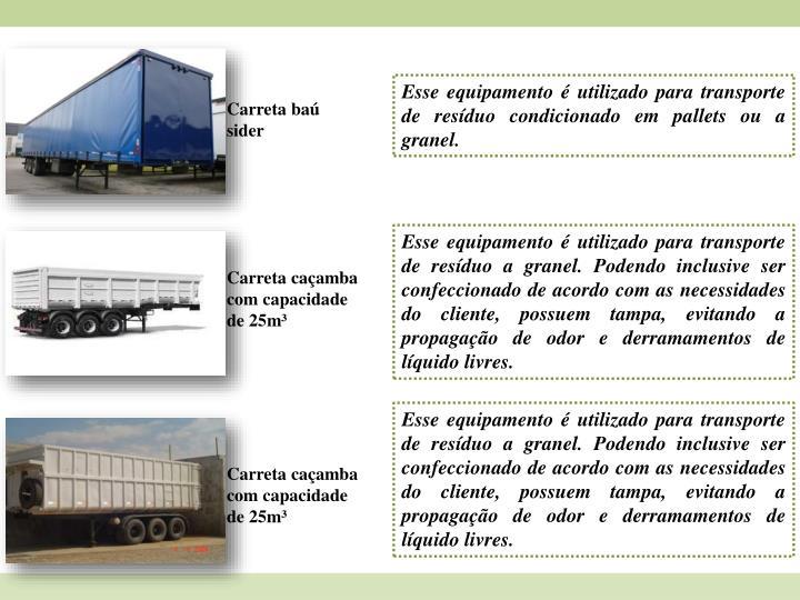 Esse equipamento é utilizado para transporte de resíduo condicionado em